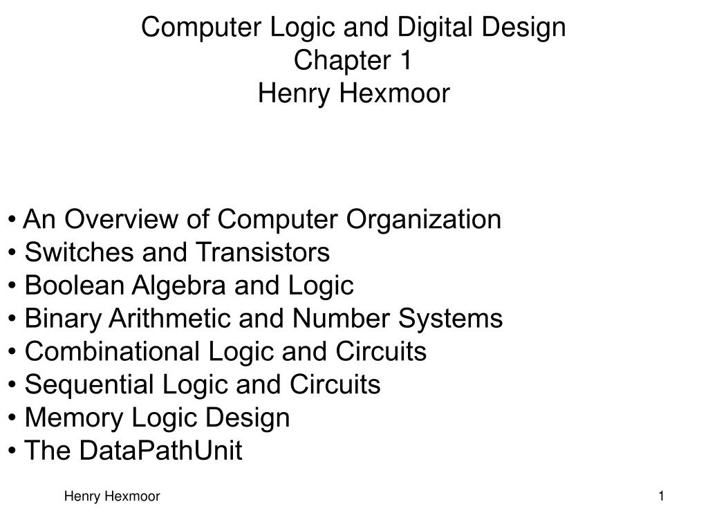 Ppt Computer Logic And Digital Design Chapter 1 Henry Hexmoor Organization Of Systems Arithmetic L