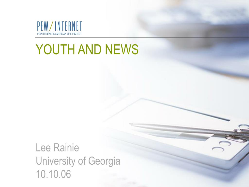 youth and news lee rainie university of georgia 10 10 06 l.