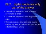 but digital media are only part of the answer