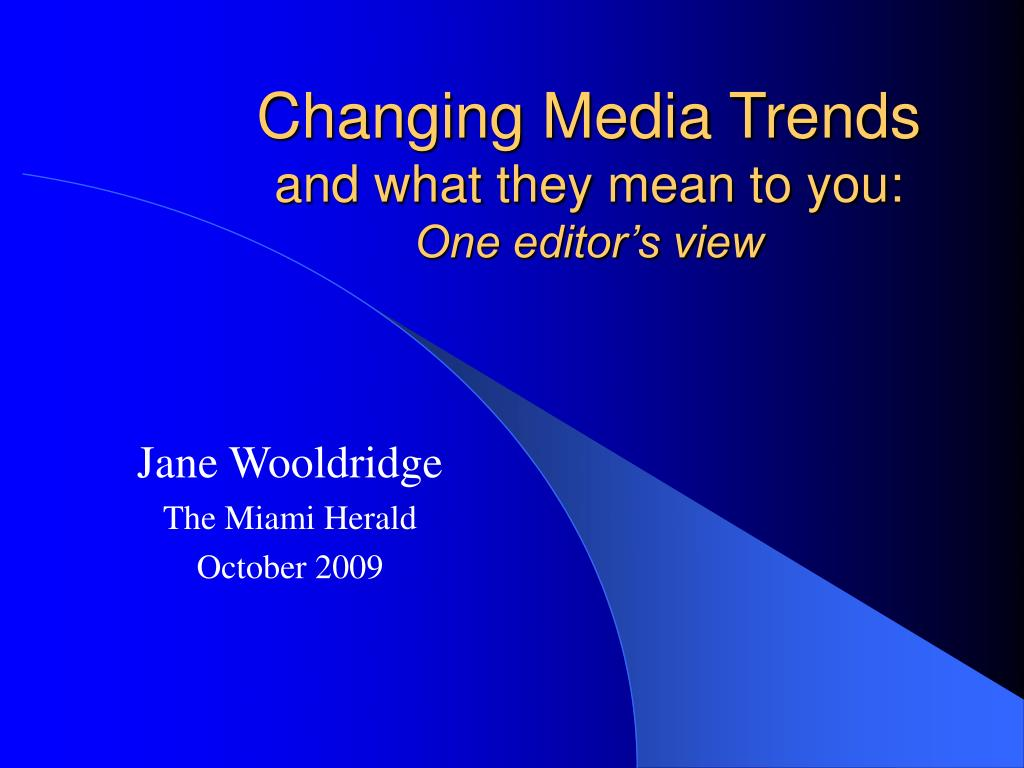 changing media trends and what they mean to you one editor s view l.