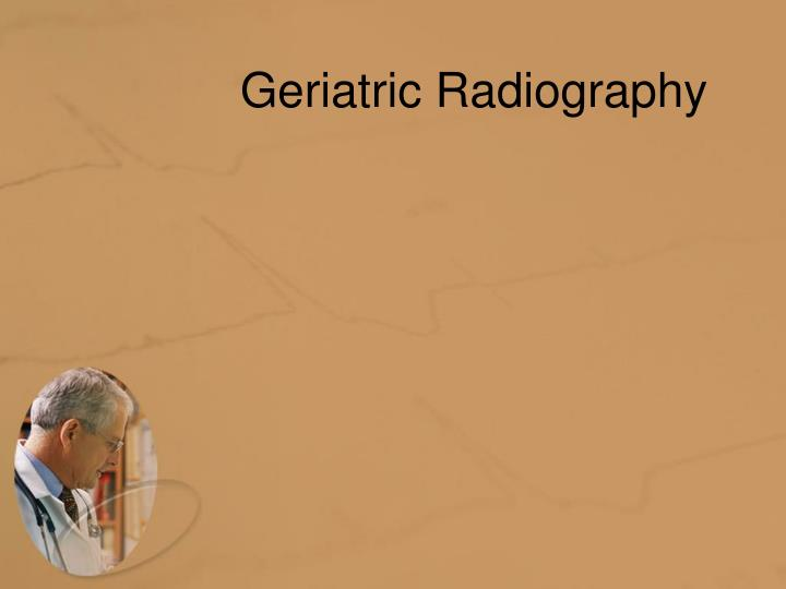 geriatric radiography n.