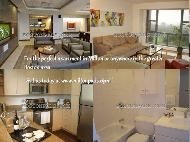 For the perfect apartment in Milton or anywhere in the greater Boston area,
