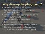 why develop the playground