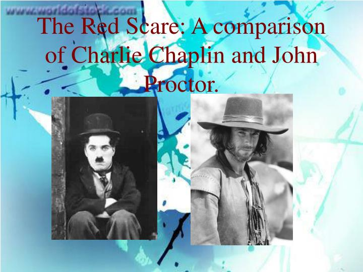 the red scare a comparison of charlie chaplin and john proctor n.