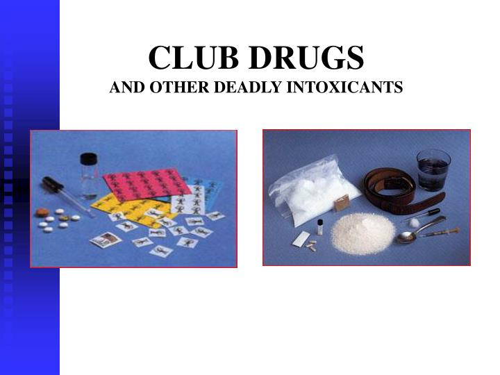 Club drugs and other deadly intoxicants