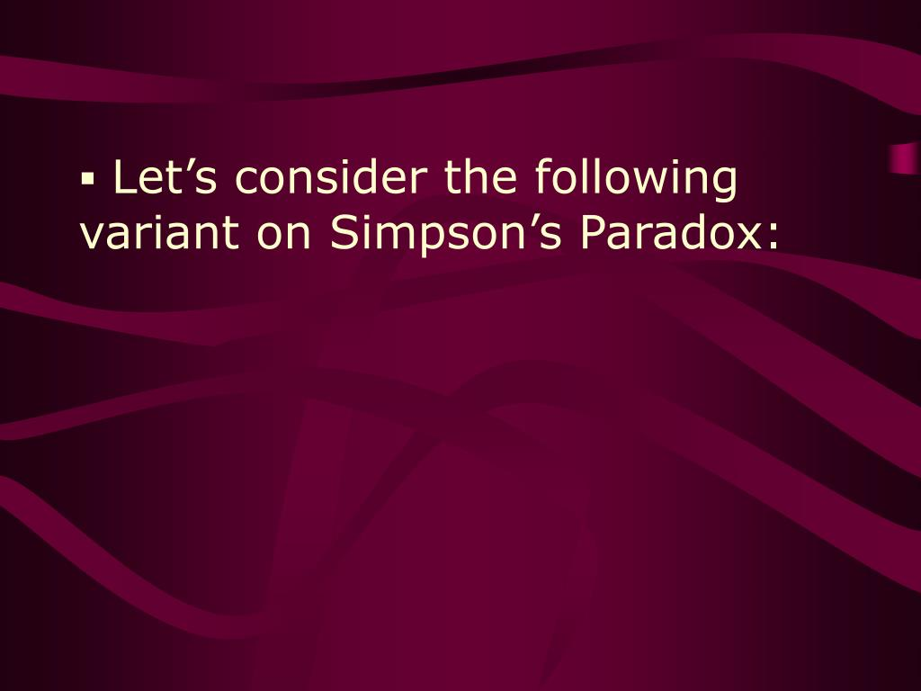 Let's consider the following variant on Simpson's Paradox: