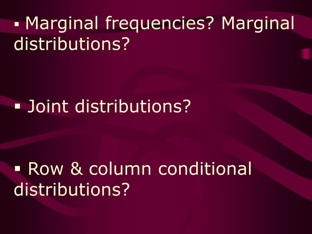 Marginal frequencies? Marginal distributions?