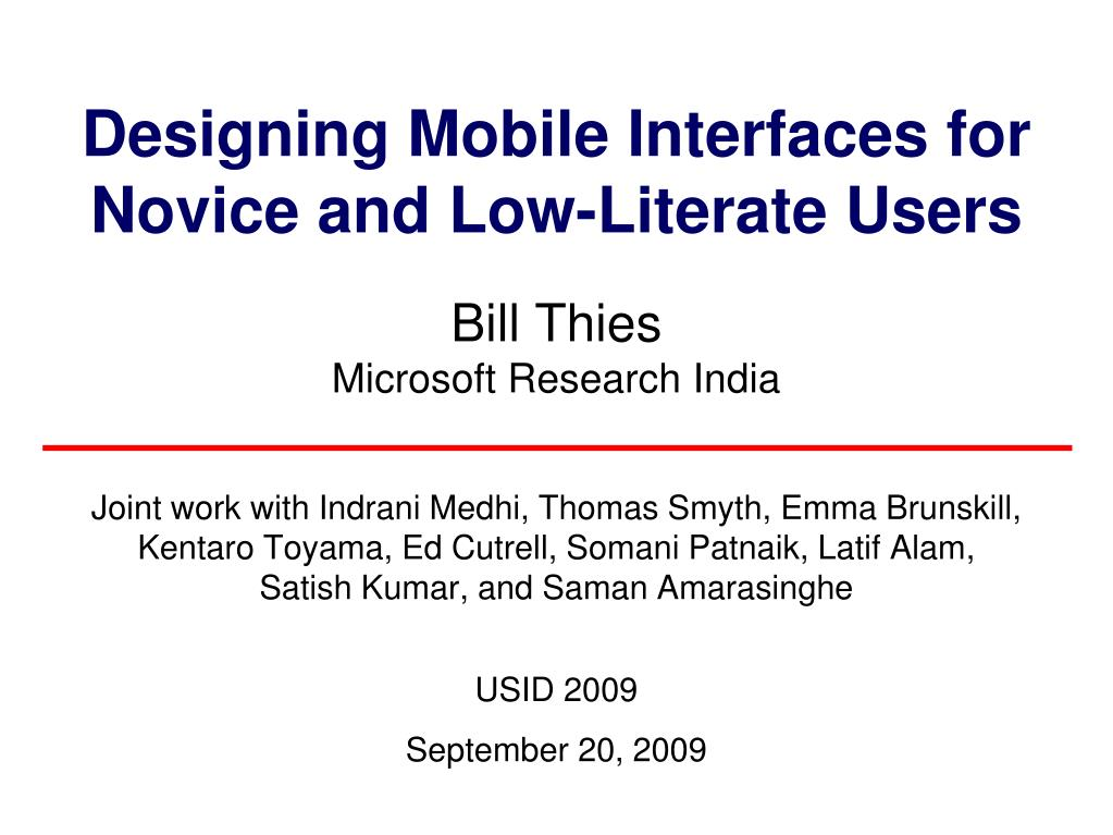 designing mobile interfaces for novice and low literate users bill thies microsoft research india l.