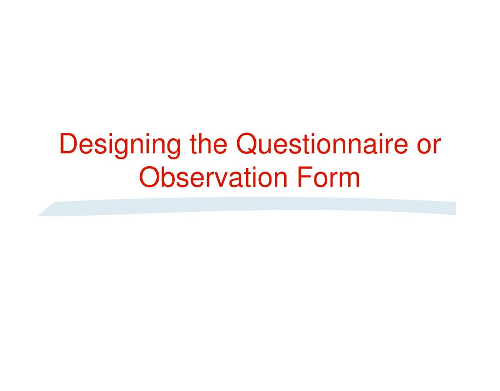 Designing the Questionnaire or Observation Form