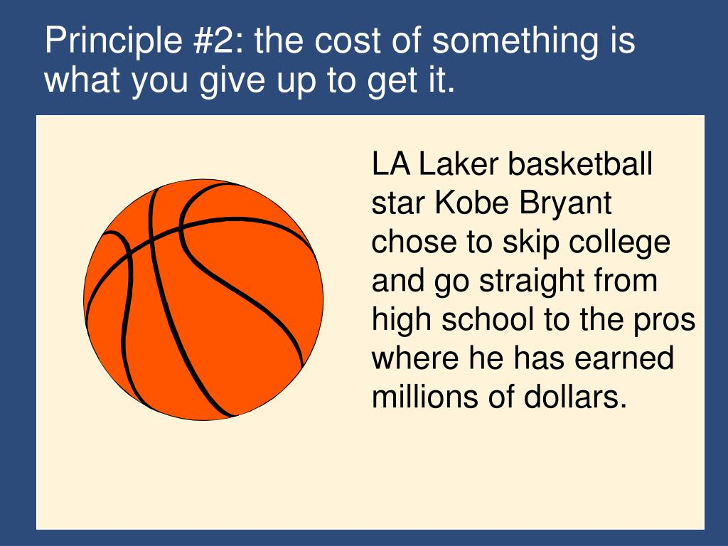 Principle #2: the cost of something is what you give up to get it.