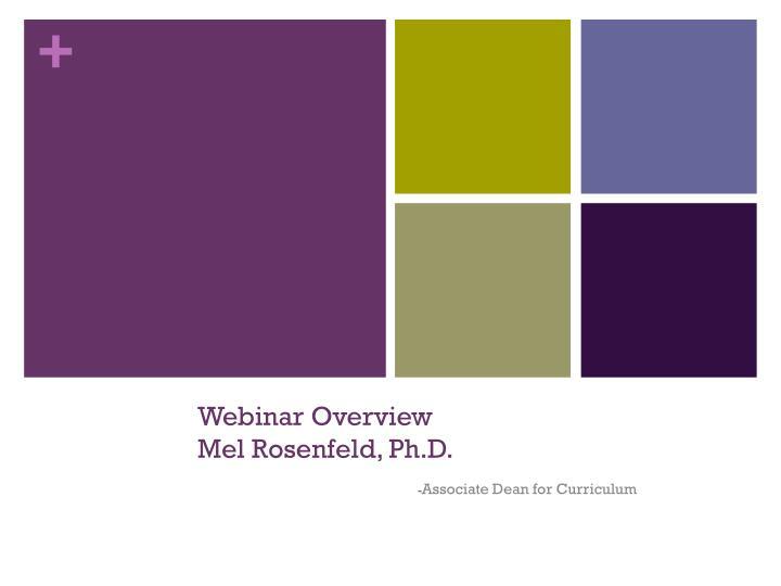 Webinar overview mel rosenfeld ph d