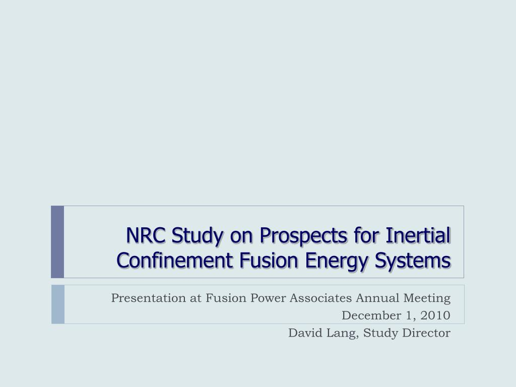 nrc study on prospects for inertial confinement fusion energy systems l.