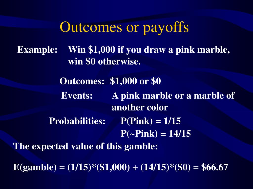 Outcomes or payoffs