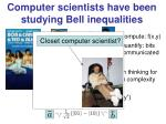 computer scientists have been studying bell inequalities