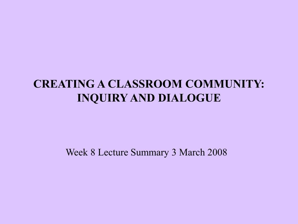 creating a classroom community inquiry and dialogue l.