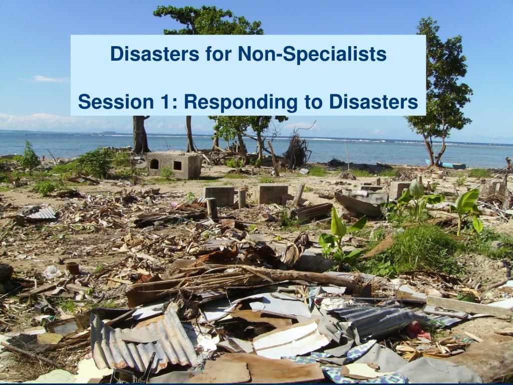 disasters for non specialists session 1 responding to disasters l.