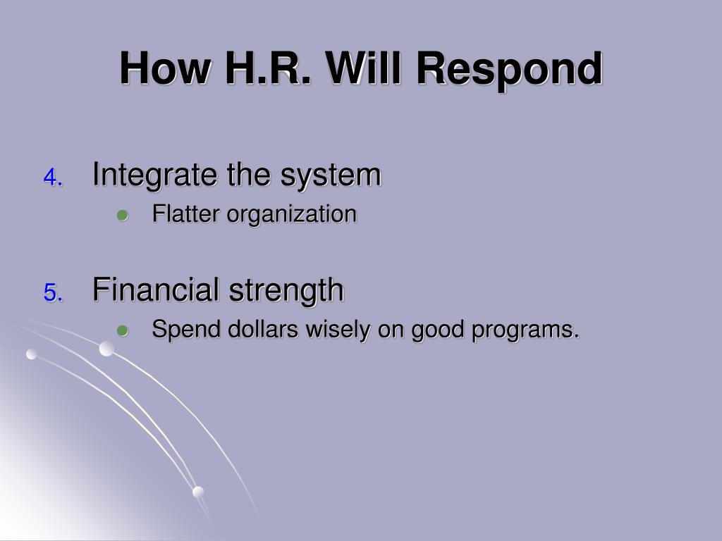How H.R. Will Respond