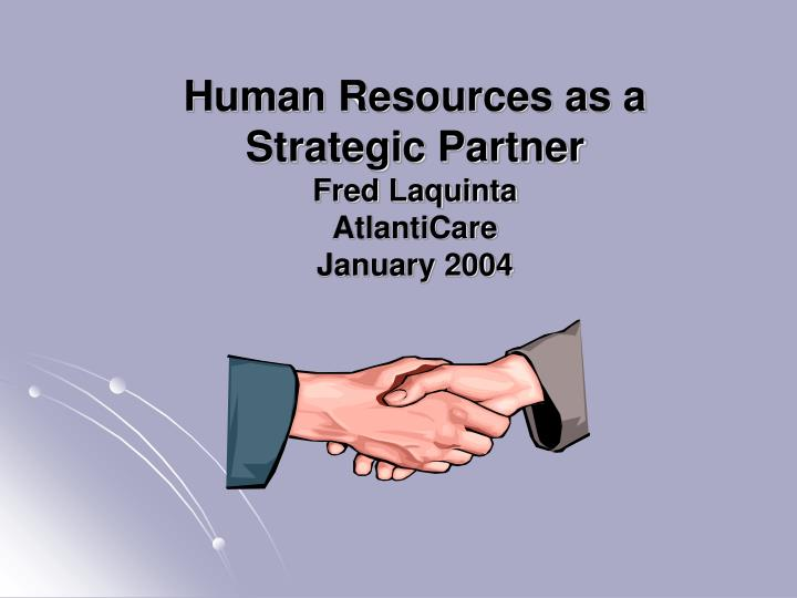 Human resources as a strategic partner fred laquinta atlanticare january 2004