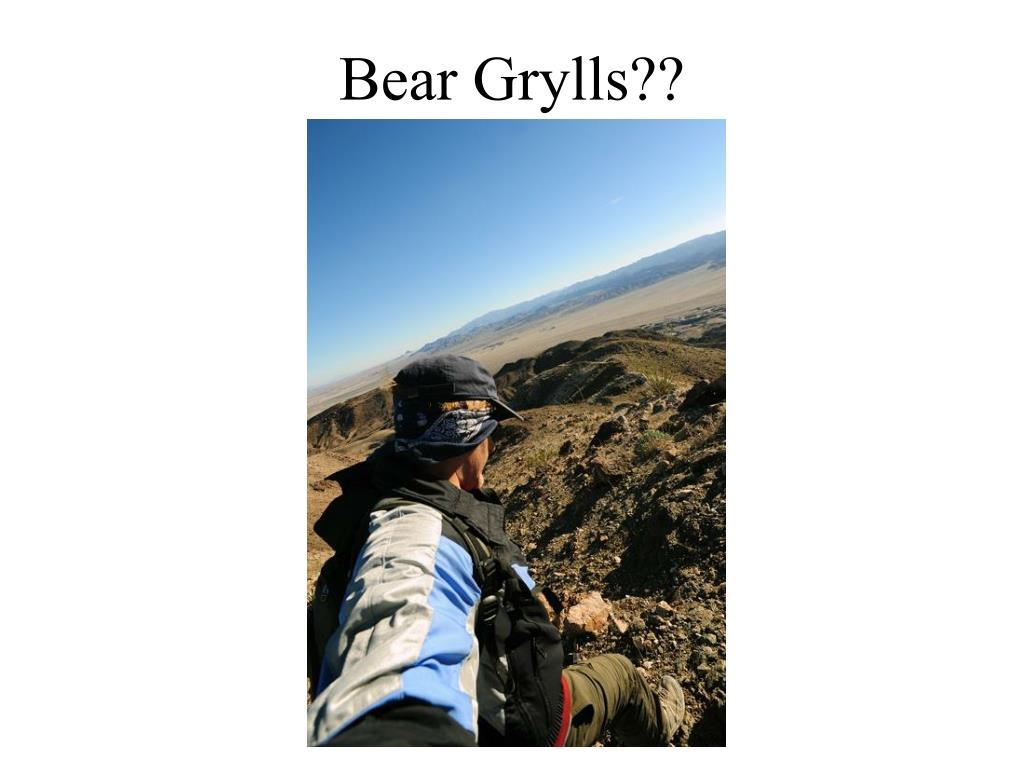 Bear Grylls??