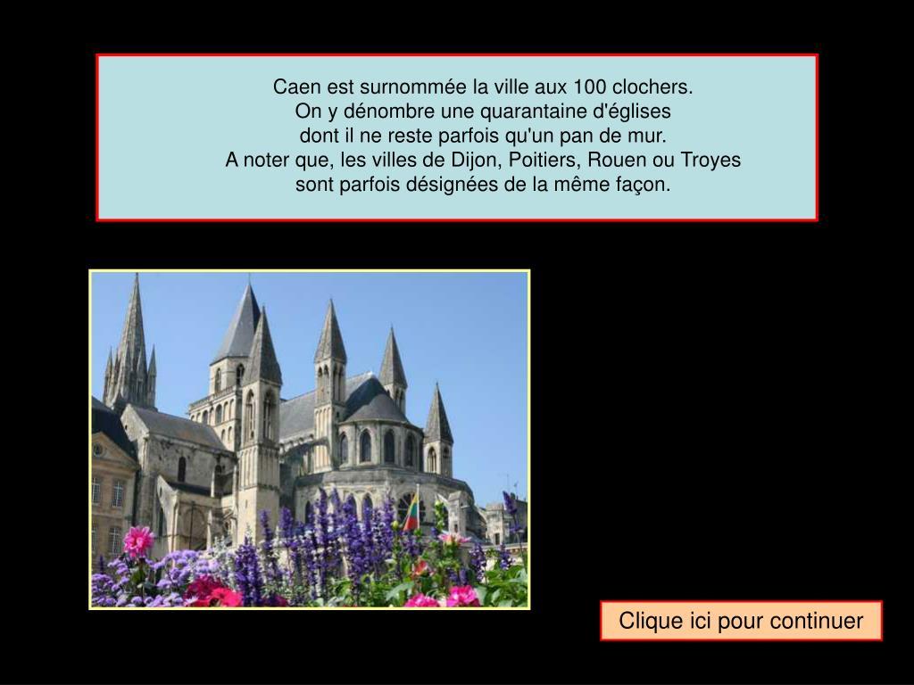 Caen est surnommée la ville aux 100 clochers.