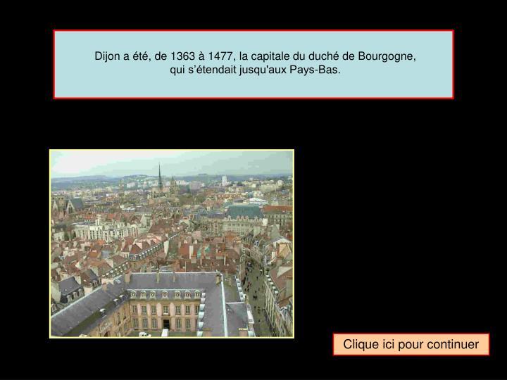 Dijon a été, de 1363 à 1477, la capitale du duché de Bourgogne,