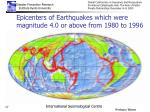 epicenters of earthquakes which were magnitude 4 0 or above from 1980 to 1996