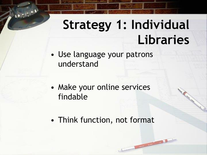 Strategy 1 individual libraries