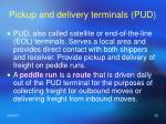 pickup and delivery terminals pud