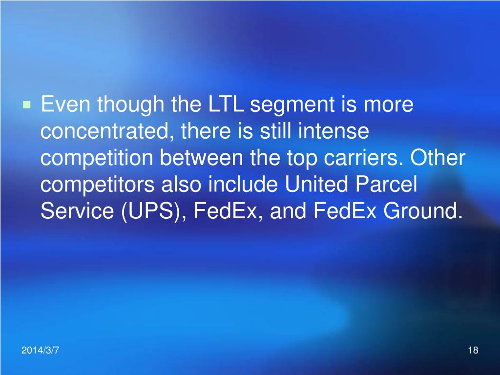 Even though the LTL segment is more concentrated, there is still intense competition between the top carriers. Other competitors also include United Parcel Service (UPS), FedEx, and FedEx Ground.