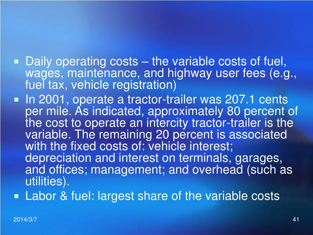 Daily operating costs – the variable costs of fuel, wages, maintenance, and highway user fees (e.g., fuel tax, vehicle registration)