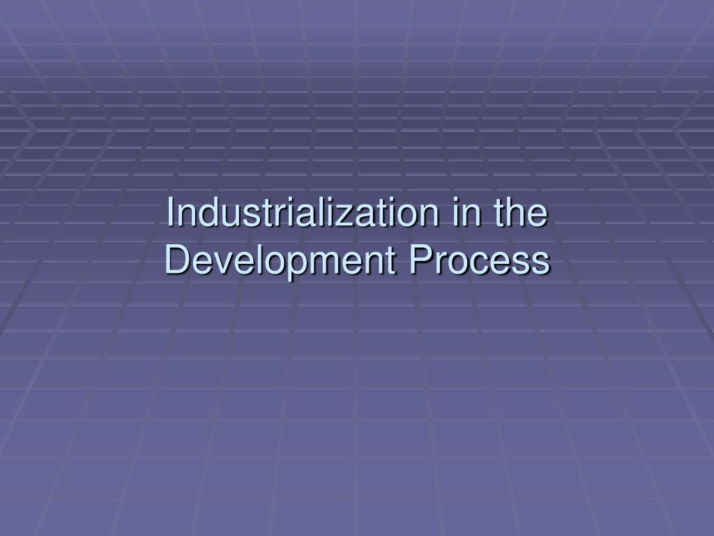 industrialization in the development process l.