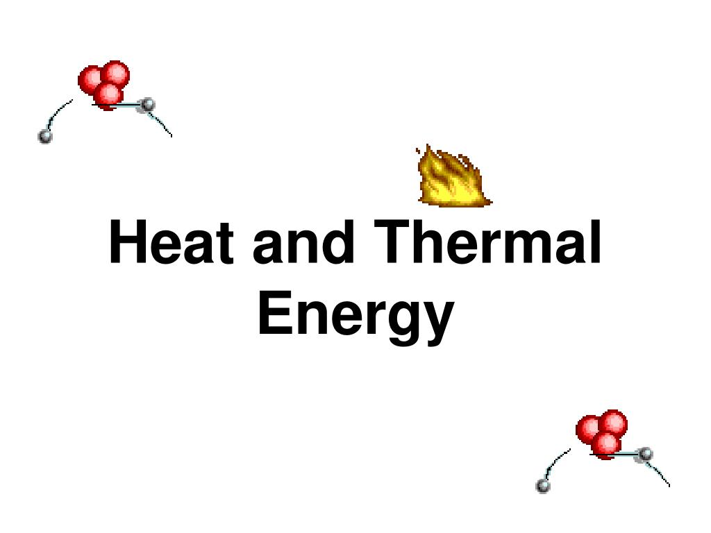 heat and thermal energy l.
