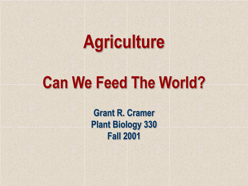 agriculture can we feed the world l.