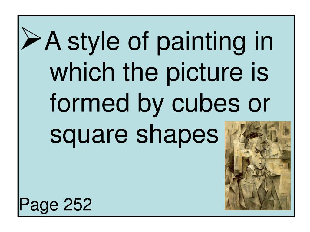 A style of painting in 	which the picture is 	formed by cubes or 	square shapes