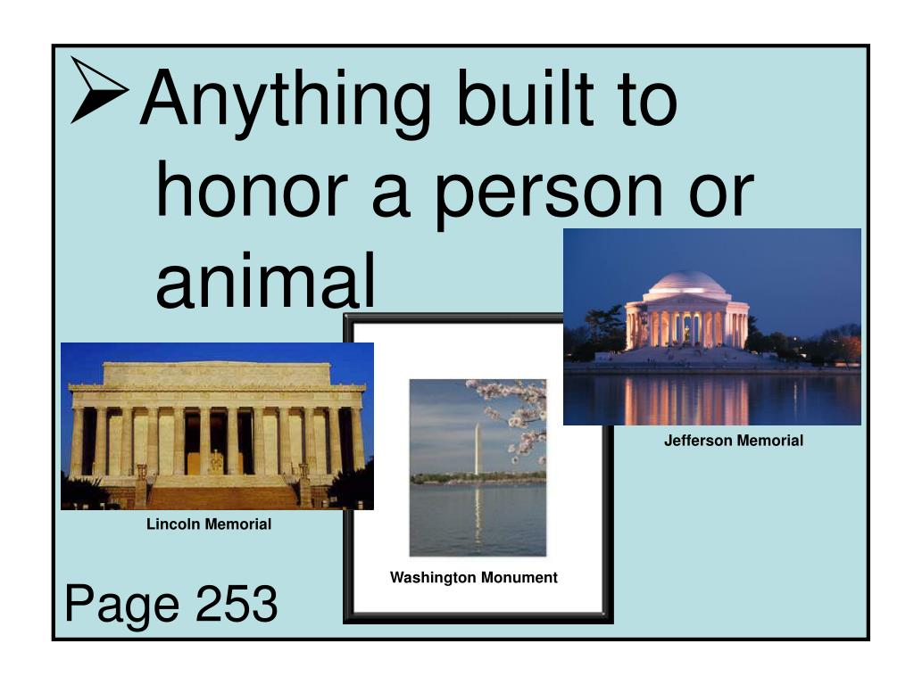 Anything built to 	honor a person or 	animal