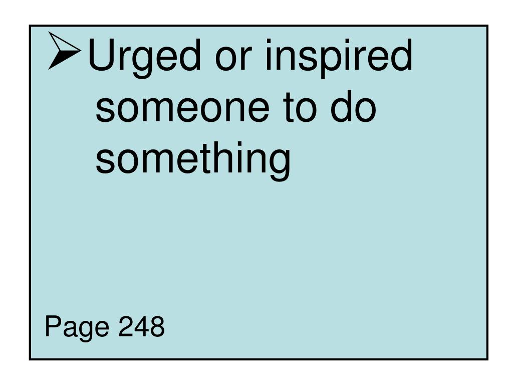 Urged or inspired 	someone to do 	something