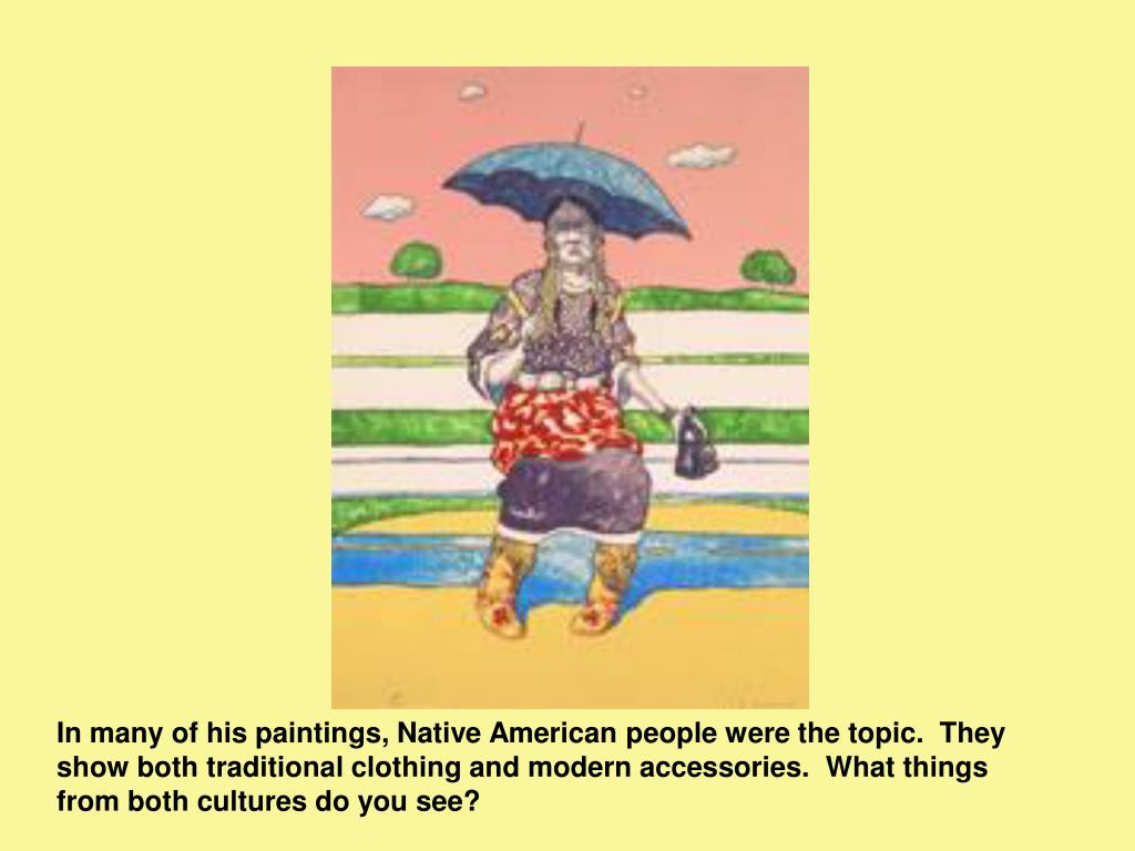 In many of his paintings, Native American people were the topic.  They show both traditional clothing and modern accessories.  What things from both cultures do you see?