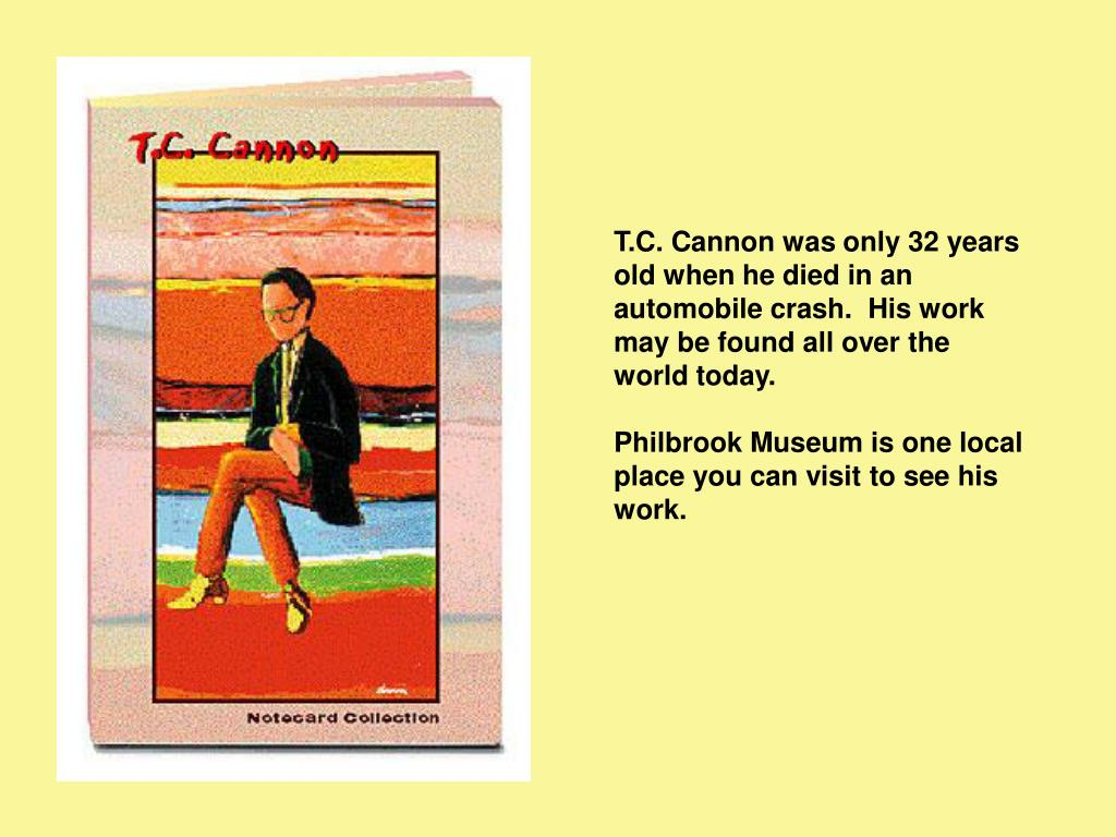 T.C. Cannon was only 32 years old when he died in an automobile crash.  His work may be found all over the world today.