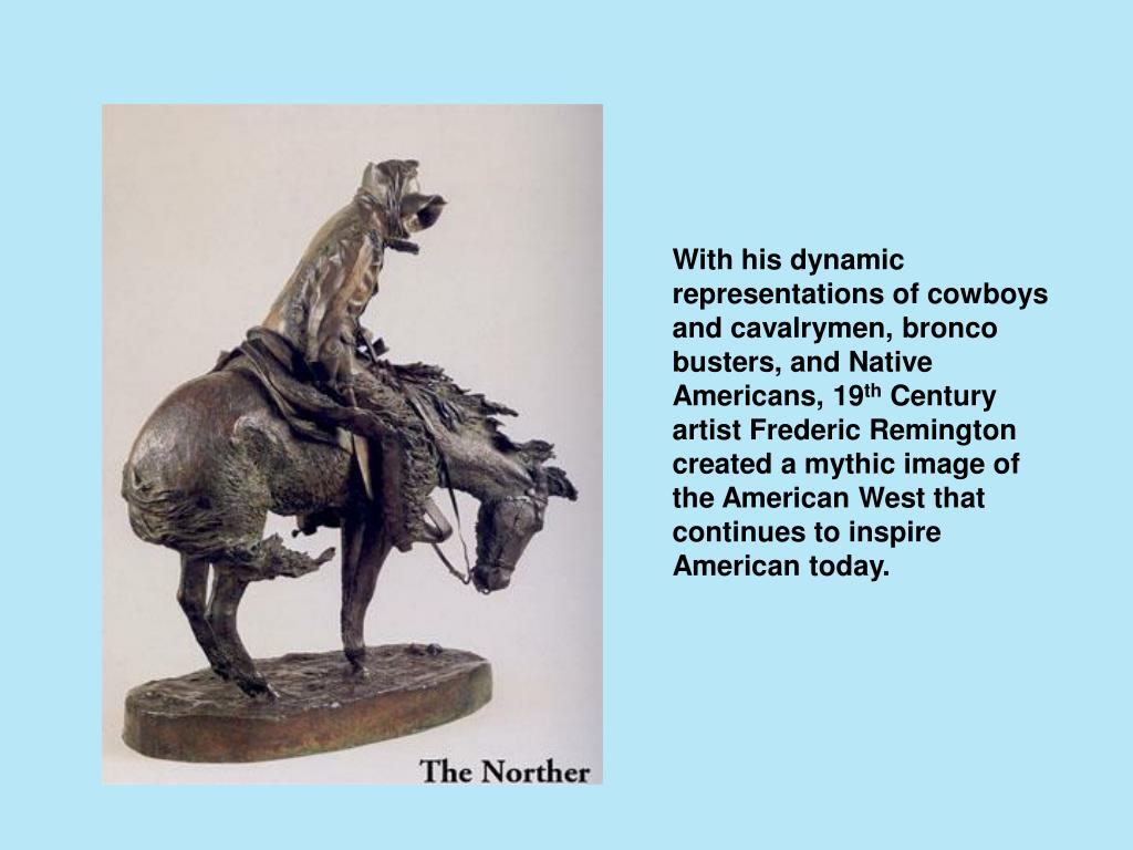 With his dynamic representations of cowboys and cavalrymen, bronco busters, and Native Americans, 19