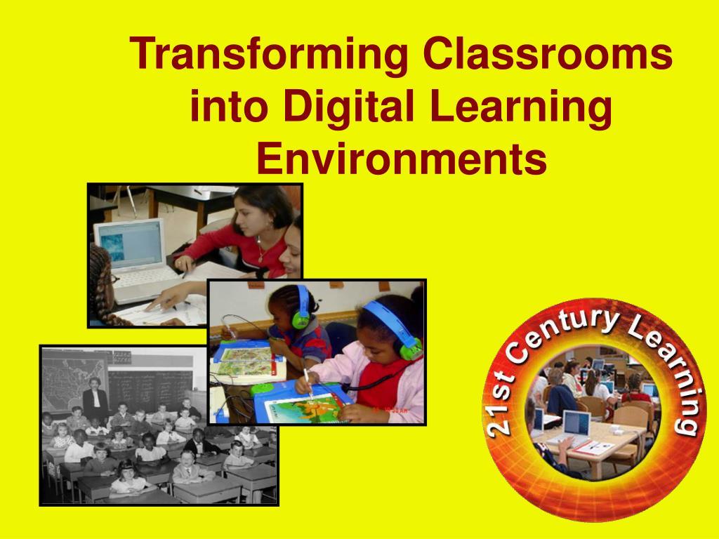 Transforming Classrooms into Digital Learning Environments