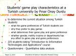 students game play characteristics at a turkish university by p nar onay durdu