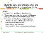 students game play characteristics at a turkish university p nar onay durdu
