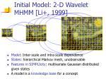 initial model 2 d wavelet mhmm li 1999