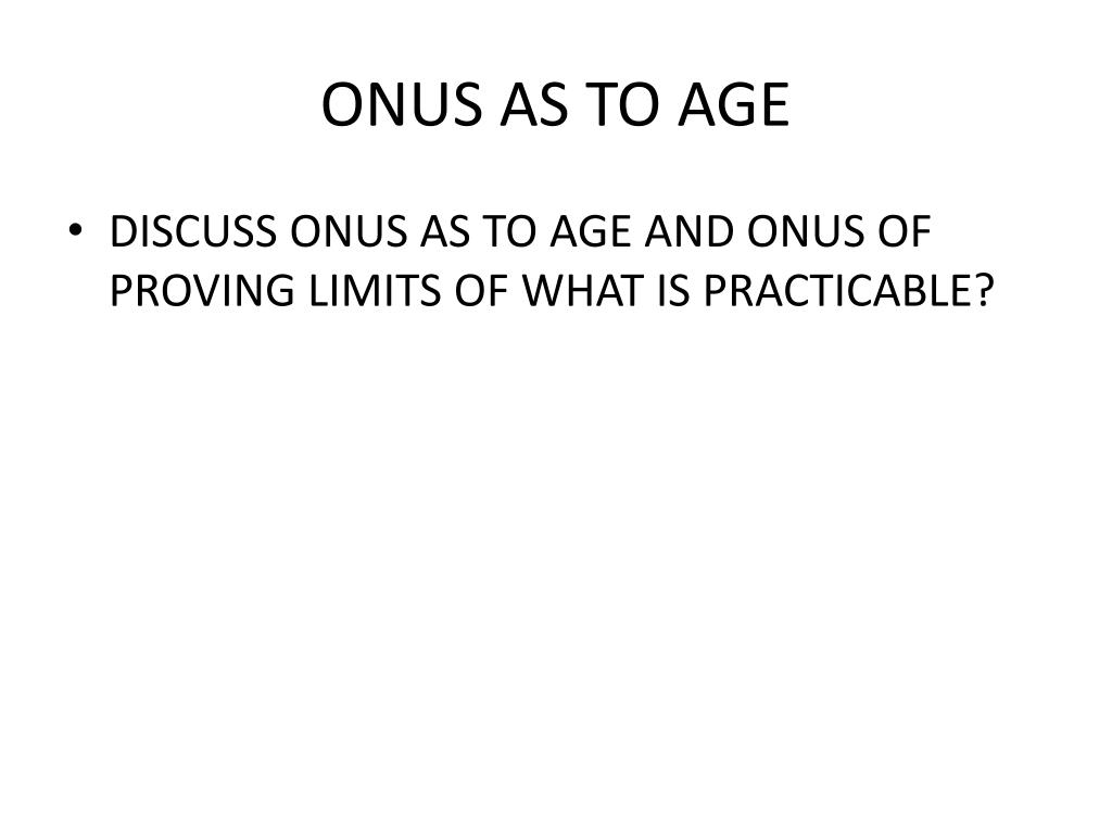 ONUS AS TO AGE