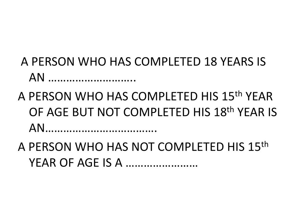 A PERSON WHO HAS COMPLETED 18 YEARS IS AN ………………………..