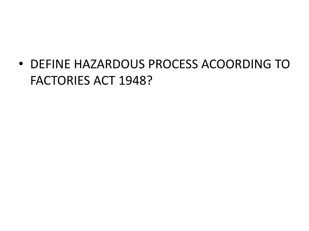DEFINE HAZARDOUS PROCESS ACOORDING TO FACTORIES ACT 1948?