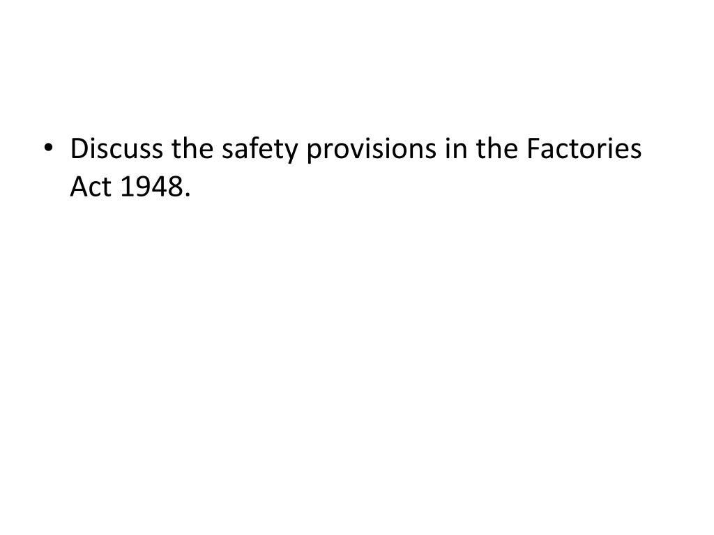Discuss the safety provisions in the Factories Act 1948.