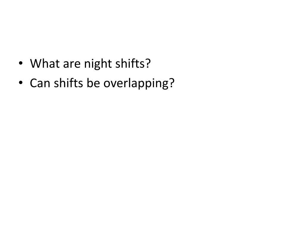 What are night shifts?
