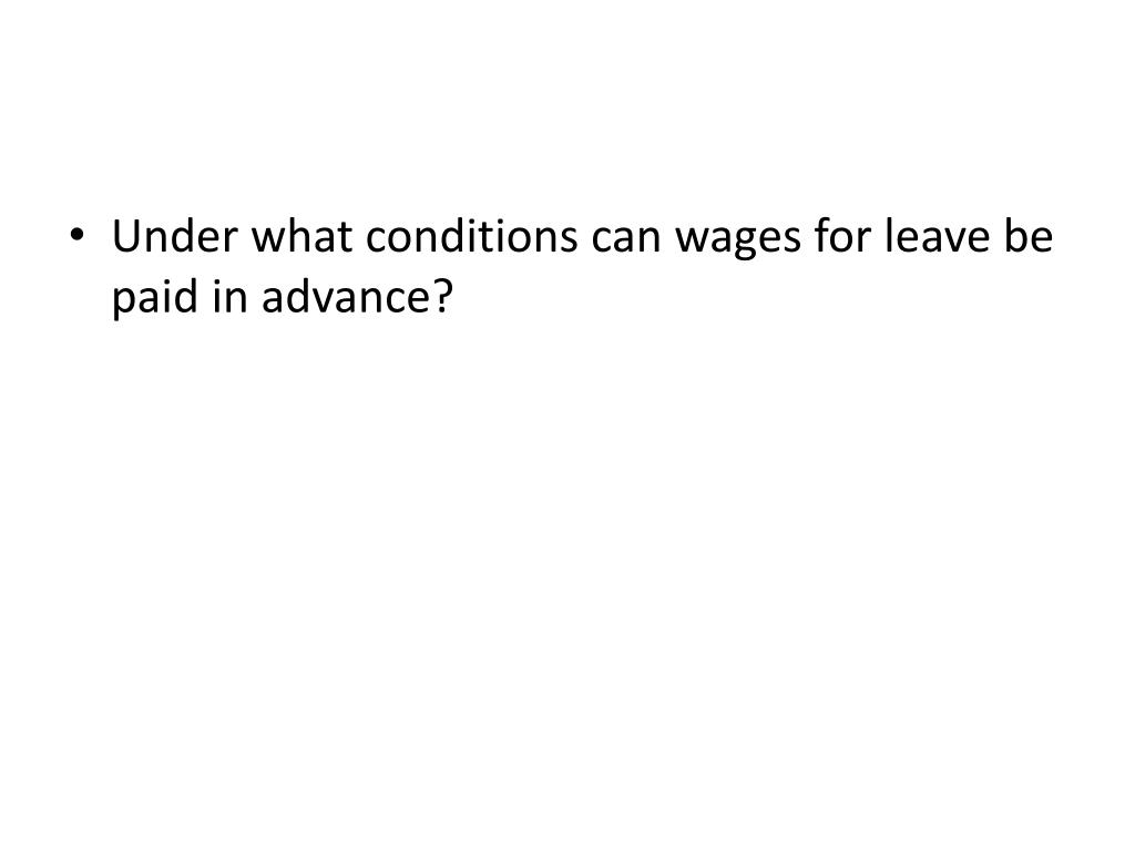 Under what conditions can wages for leave be paid in advance?