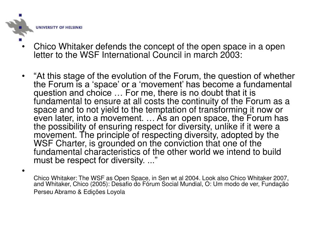 Chico Whitaker defends the concept of the open space in a open letter to the WSF International Council in march 2003: